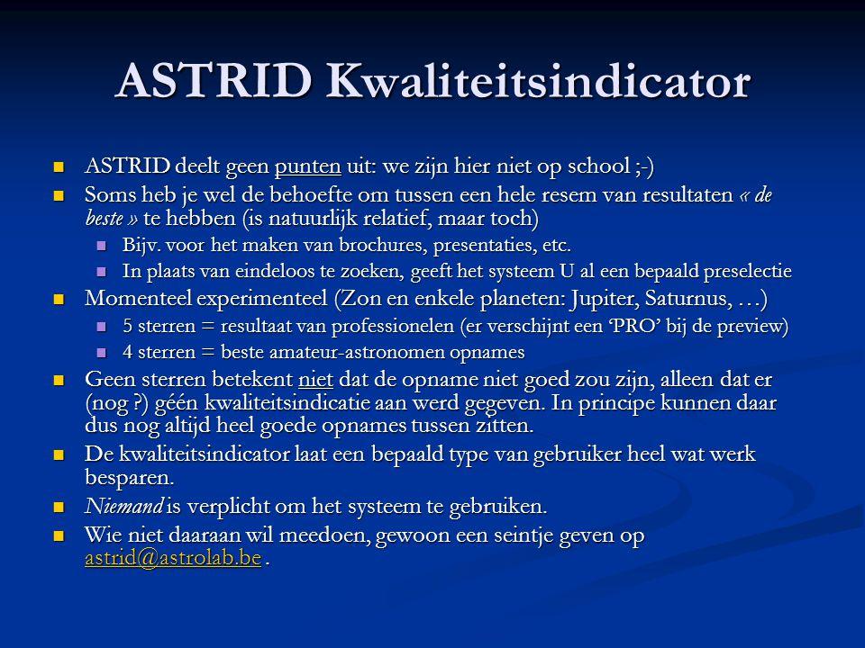 ASTRID Kwaliteitsindicator  ASTRID deelt geen punten uit: we zijn hier niet op school ;-)  Soms heb je wel de behoefte om tussen een hele resem van