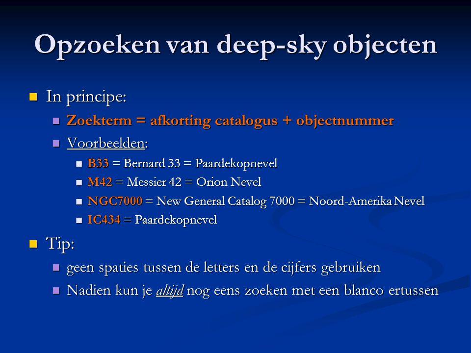 Opzoeken van deep-sky objecten  In principe:  Zoekterm = afkorting catalogus + objectnummer  Voorbeelden:  B33 = Bernard 33 = Paardekopnevel  M42
