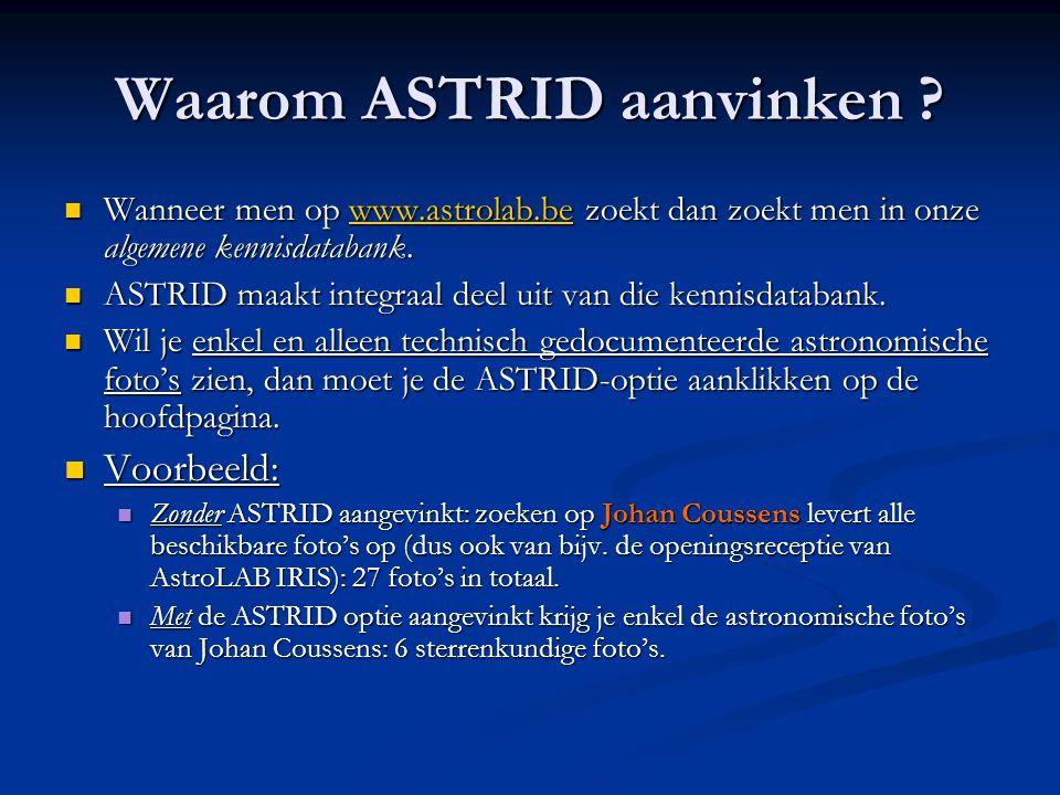Waarom ASTRID aanvinken ?  Wanneer men op www.astrolab.be zoekt dan zoekt men in onze algemene kennisdatabank. www.astrolab.be  ASTRID maakt integra