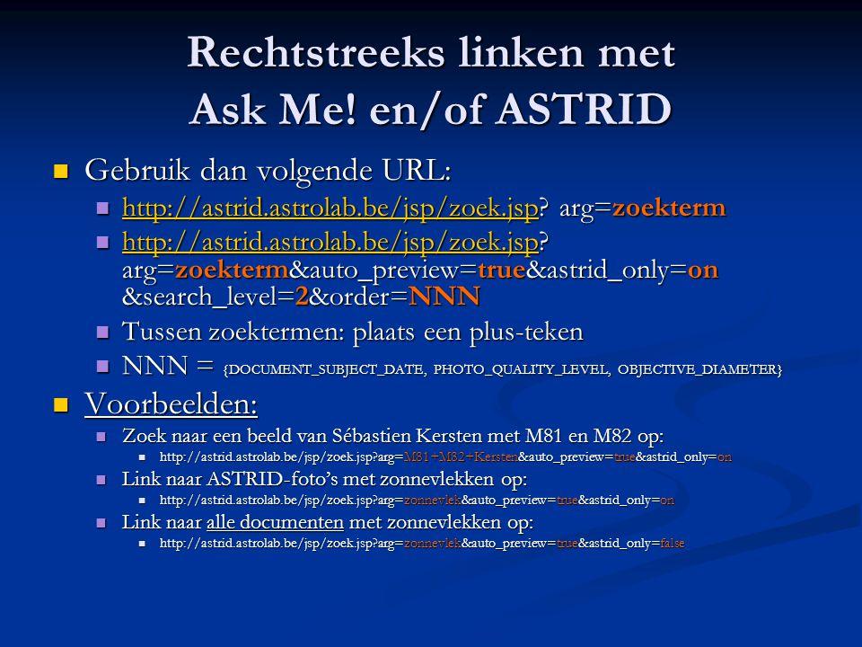 Rechtstreeks linken met Ask Me! en/of ASTRID  Gebruik dan volgende URL:  http://astrid.astrolab.be/jsp/zoek.jsp? arg=zoekterm http://astrid.astrolab
