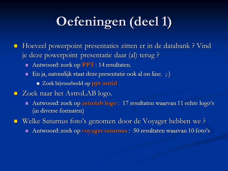 Oefeningen (deel 1)  Hoeveel powerpoint presentaties zitten er in de databank ? Vind je deze powerpoint presentatie daar (al) terug ?  Antwoord: zoe