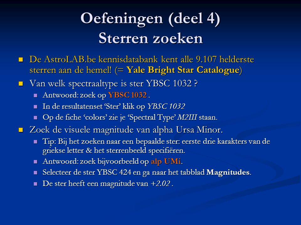 Oefeningen (deel 4) Sterren zoeken  De AstroLAB.be kennisdatabank kent alle 9.107 helderste sterren aan de hemel! (= Yale Bright Star Catalogue)  Va