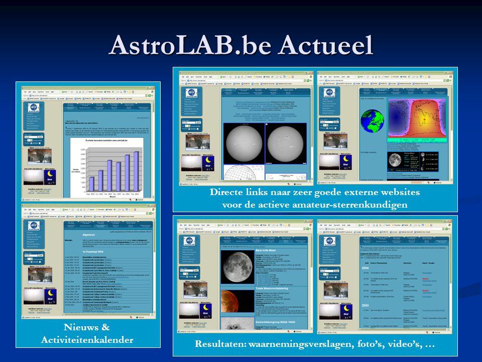 AstroLAB.be Actueel Nieuws & Activiteitenkalender Resultaten: waarnemingsverslagen, foto's, video's, … Directe links naar zeer goede externe websites