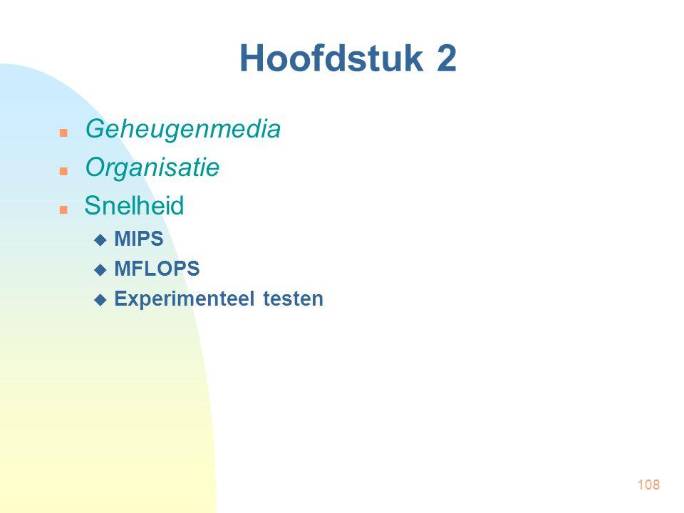 108 Hoofdstuk 2  Geheugenmedia  Organisatie  Snelheid  MIPS  MFLOPS  Experimenteel testen