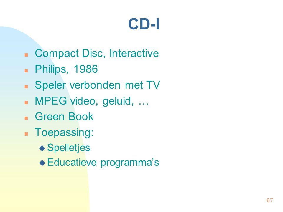 67 CD-I  Compact Disc, Interactive  Philips, 1986  Speler verbonden met TV  MPEG video, geluid, …  Green Book  Toepassing:  Spelletjes  Educat
