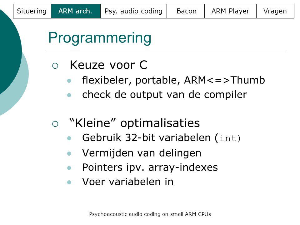Programmering  Keuze voor C  flexibeler, portable, ARM Thumb  check de output van de compiler  Kleine optimalisaties  Gebruik 32-bit variabelen ( int)  Vermijden van delingen  Pointers ipv.