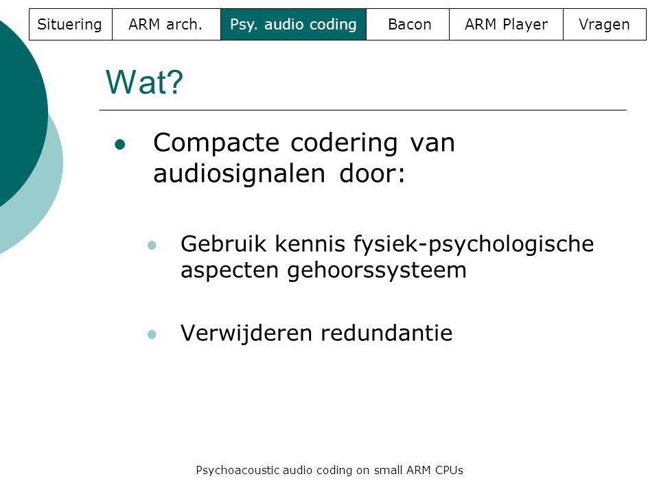 Wat?  Compacte codering van audiosignalen door:  Gebruik kennis fysiek-psychologische aspecten gehoorssysteem  Verwijderen redundantie SitueringARM