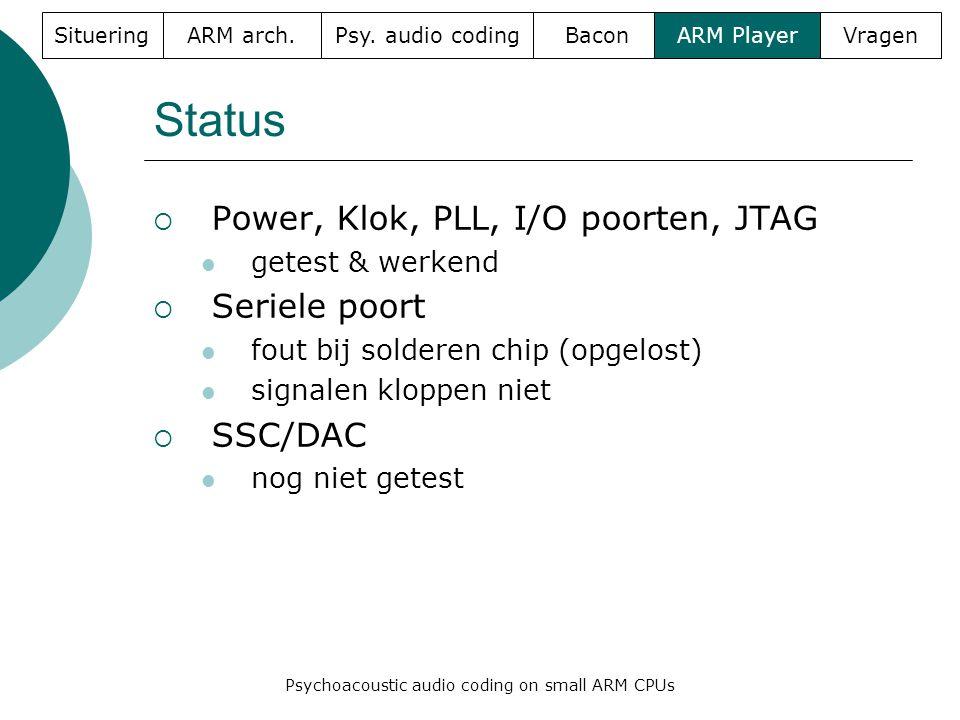 Status  Power, Klok, PLL, I/O poorten, JTAG  getest & werkend  Seriele poort  fout bij solderen chip (opgelost)  signalen kloppen niet  SSC/DAC  nog niet getest SitueringARM arch.