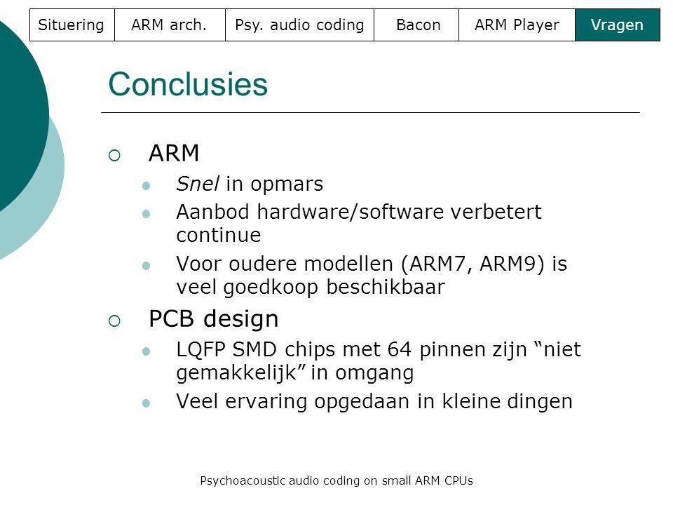 Conclusies  ARM  Snel in opmars  Aanbod hardware/software verbetert continue  Voor oudere modellen (ARM7, ARM9) is veel goedkoop beschikbaar  PCB design  LQFP SMD chips met 64 pinnen zijn niet gemakkelijk in omgang  Veel ervaring opgedaan in kleine dingen SitueringARM arch.
