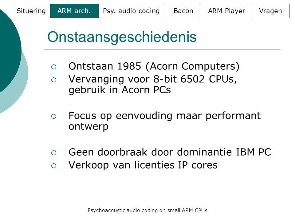 Onstaansgeschiedenis  Ontstaan 1985 (Acorn Computers)  Vervanging voor 8-bit 6502 CPUs, gebruik in Acorn PCs  Focus op eenvouding maar performant ontwerp  Geen doorbraak door dominantie IBM PC  Verkoop van licenties IP cores SitueringARM arch.