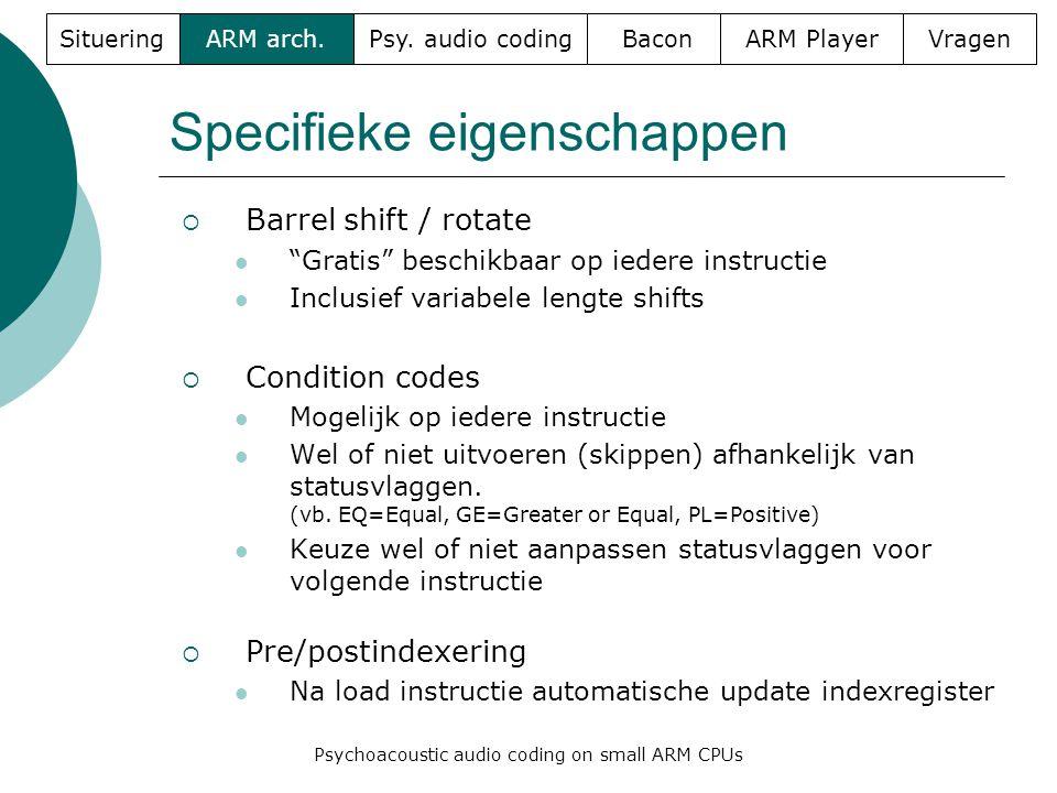 Specifieke eigenschappen  Barrel shift / rotate  Gratis beschikbaar op iedere instructie  Inclusief variabele lengte shifts  Condition codes  Mogelijk op iedere instructie  Wel of niet uitvoeren (skippen) afhankelijk van statusvlaggen.