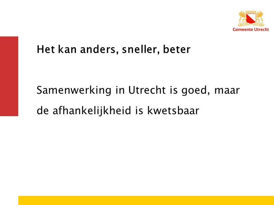 Het kan anders, sneller, beter Samenwerking in Utrecht is goed, maar de afhankelijkheid is kwetsbaar