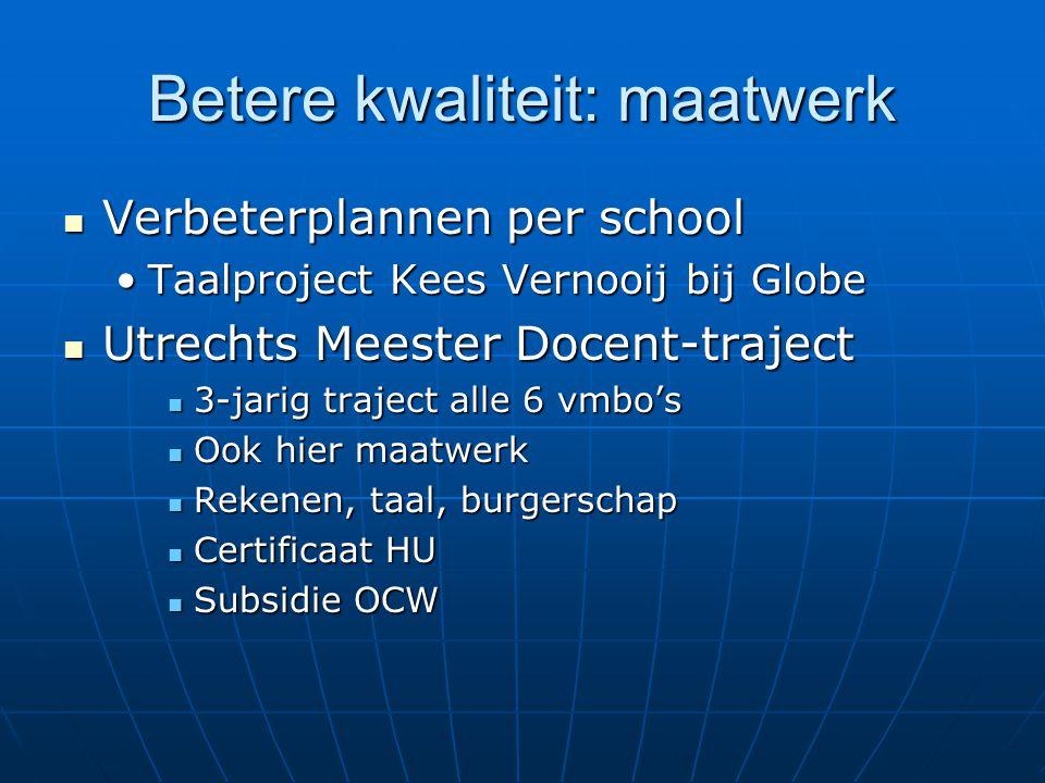 Betere kwaliteit: maatwerk  Verbeterplannen per school •Taalproject Kees Vernooij bij Globe  Utrechts Meester Docent-traject  3-jarig traject alle