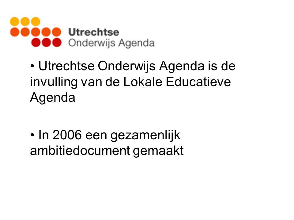 • Utrechtse Onderwijs Agenda is de invulling van de Lokale Educatieve Agenda • In 2006 een gezamenlijk ambitiedocument gemaakt