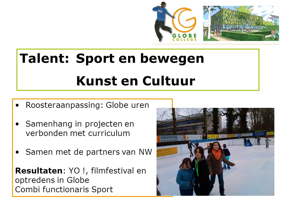 •Roosteraanpassing: Globe uren •Samenhang in projecten en verbonden met curriculum •Samen met de partners van NW Resultaten: YO !, filmfestival en opt