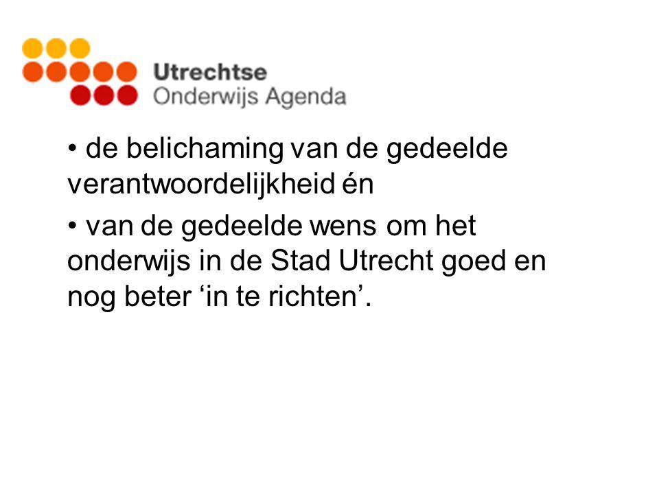 • de belichaming van de gedeelde verantwoordelijkheid én • van de gedeelde wens om het onderwijs in de Stad Utrecht goed en nog beter 'in te richten'.