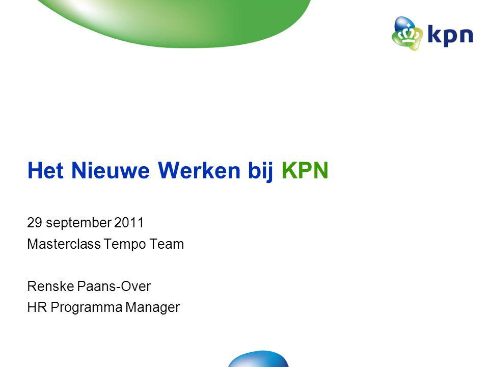 29 september 2011 Masterclass Tempo Team Renske Paans-Over HR Programma Manager Het Nieuwe Werken bij KPN