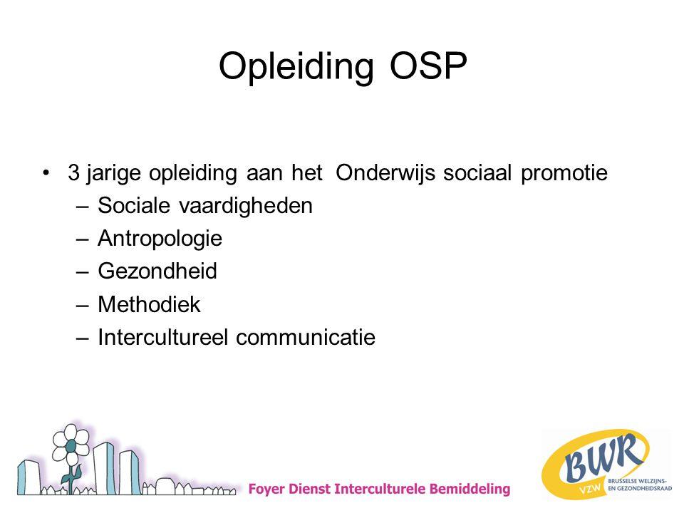 Opleiding OSP •3 jarige opleiding aan het Onderwijs sociaal promotie –Sociale vaardigheden –Antropologie –Gezondheid –Methodiek –Intercultureel communicatie