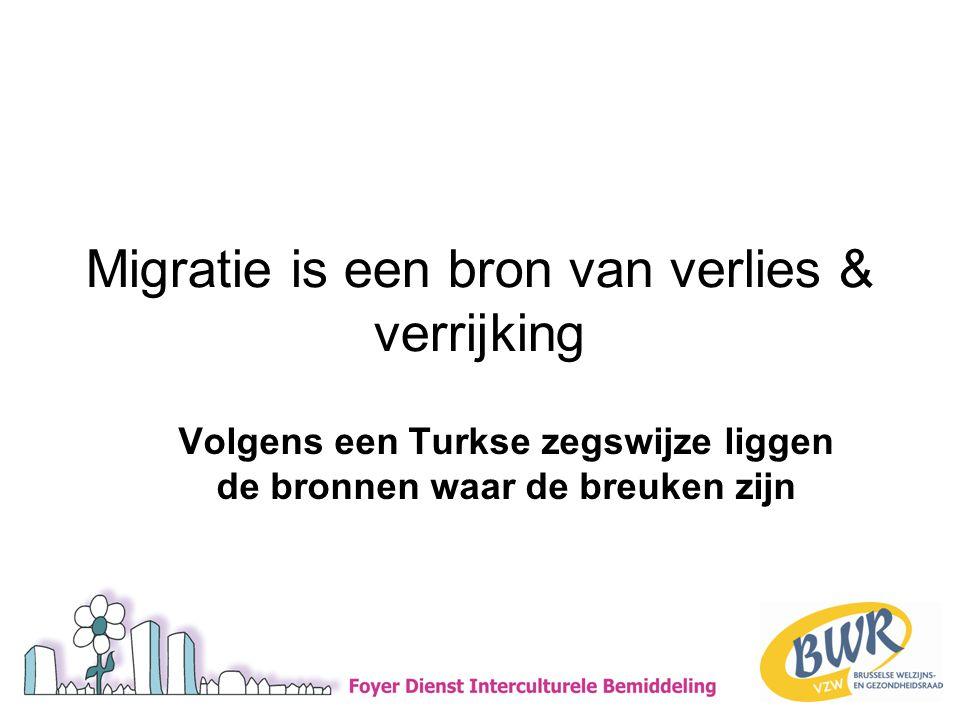 Migratie is een bron van verlies & verrijking Volgens een Turkse zegswijze liggen de bronnen waar de breuken zijn