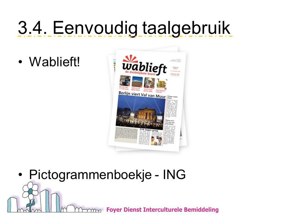 3.4. Eenvoudig taalgebruik •Wablieft! •Pictogrammenboekje - ING