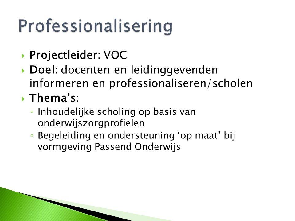  Projectleider: VOC  Doel: docenten en leidinggevenden informeren en professionaliseren/scholen  Thema's: ◦ Inhoudelijke scholing op basis van onde
