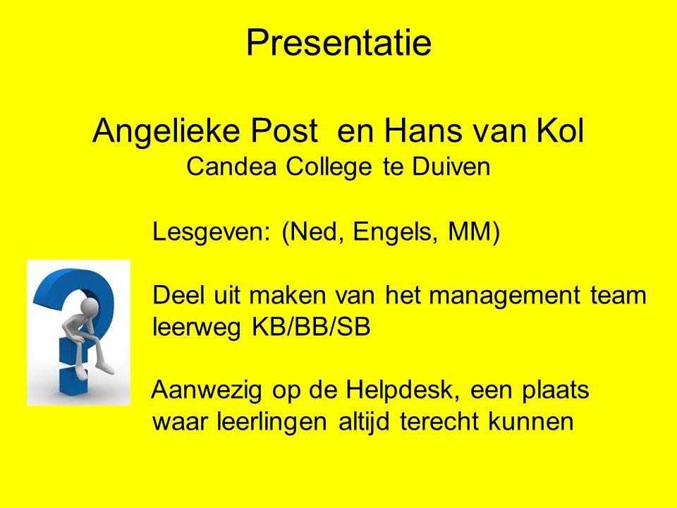 Presentatie Angelieke Post en Hans van Kol Candea College te Duiven Lesgeven: (Ned, Engels, MM) Deel uit maken van het management team leerweg KB/BB/S
