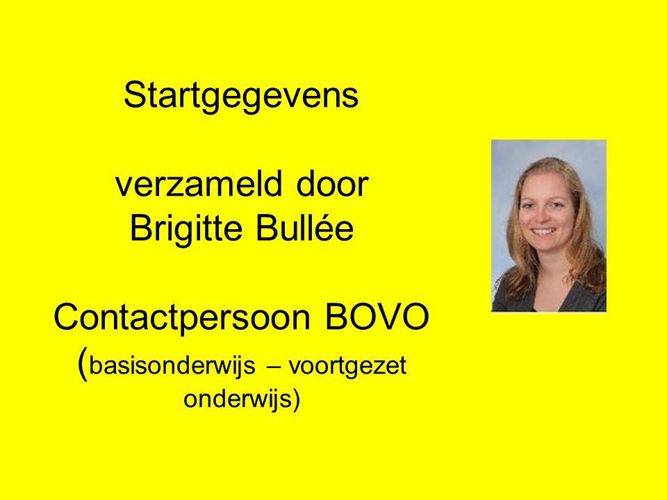 Startgegevens verzameld door Brigitte Bullée Contactpersoon BOVO ( basisonderwijs – voortgezet onderwijs)