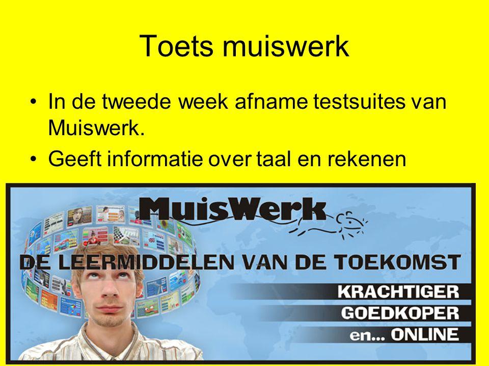 Toets muiswerk •In de tweede week afname testsuites van Muiswerk. •Geeft informatie over taal en rekenen