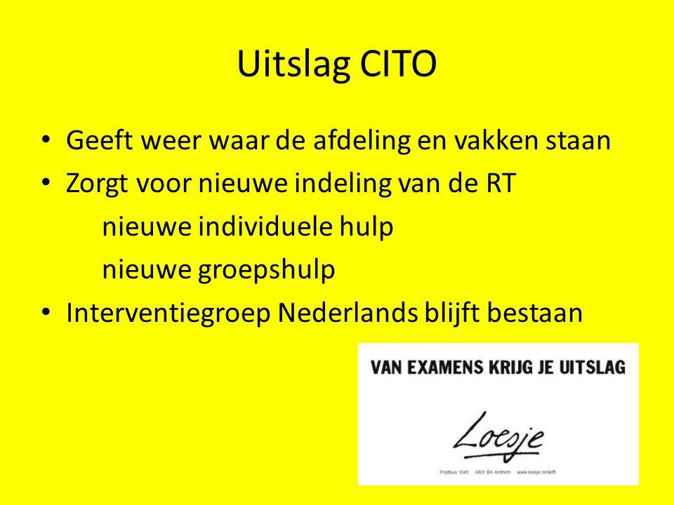 Uitslag CITO • Geeft weer waar de afdeling en vakken staan • Zorgt voor nieuwe indeling van de RT nieuwe individuele hulp nieuwe groepshulp • Interven