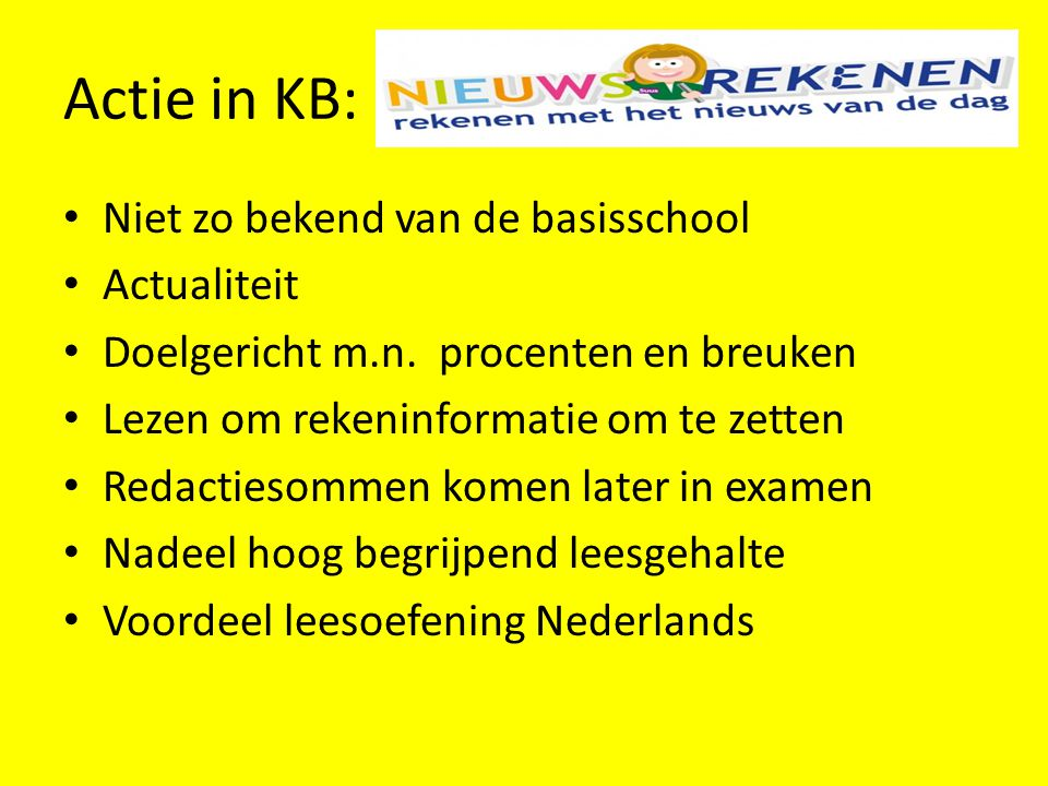 Actie in KB: • Niet zo bekend van de basisschool • Actualiteit • Doelgericht m.n. procenten en breuken • Lezen om rekeninformatie om te zetten • Redac
