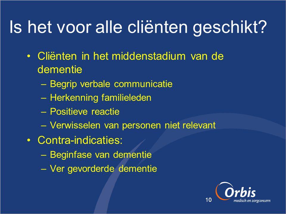 10 Is het voor alle cliënten geschikt? •Cliënten in het middenstadium van de dementie –Begrip verbale communicatie –Herkenning familieleden –Positieve