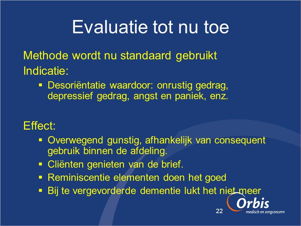22 Evaluatie tot nu toe Methode wordt nu standaard gebruikt Indicatie:  Desoriëntatie waardoor: onrustig gedrag, depressief gedrag, angst en paniek,