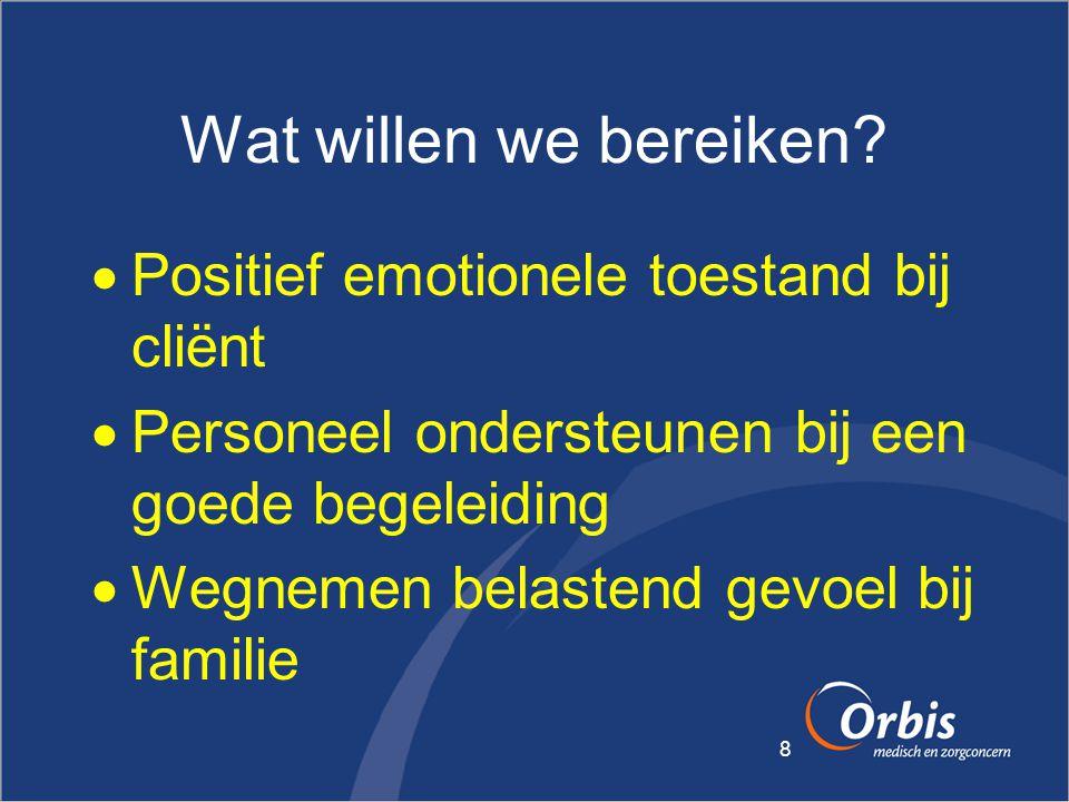8 Wat willen we bereiken?  Positief emotionele toestand bij cliënt  Personeel ondersteunen bij een goede begeleiding  Wegnemen belastend gevoel bij