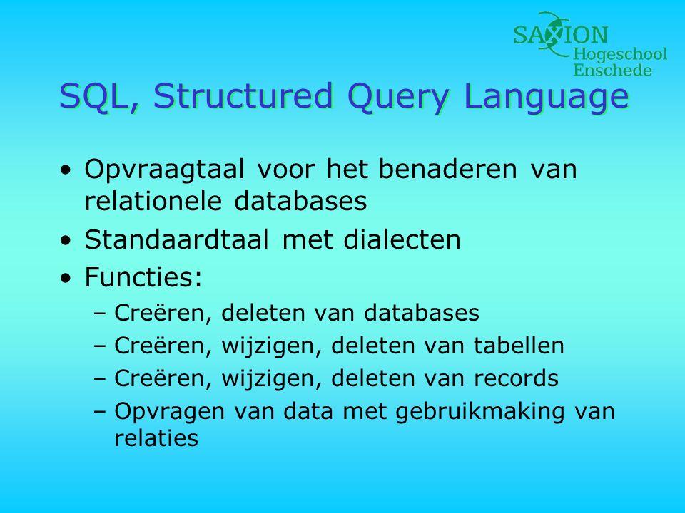 SQL, Structured Query Language •Opvraagtaal voor het benaderen van relationele databases •Standaardtaal met dialecten •Functies: –Creëren, deleten van