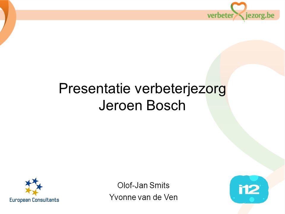Presentatie verbeterjezorg Jeroen Bosch Olof-Jan Smits Yvonne van de Ven
