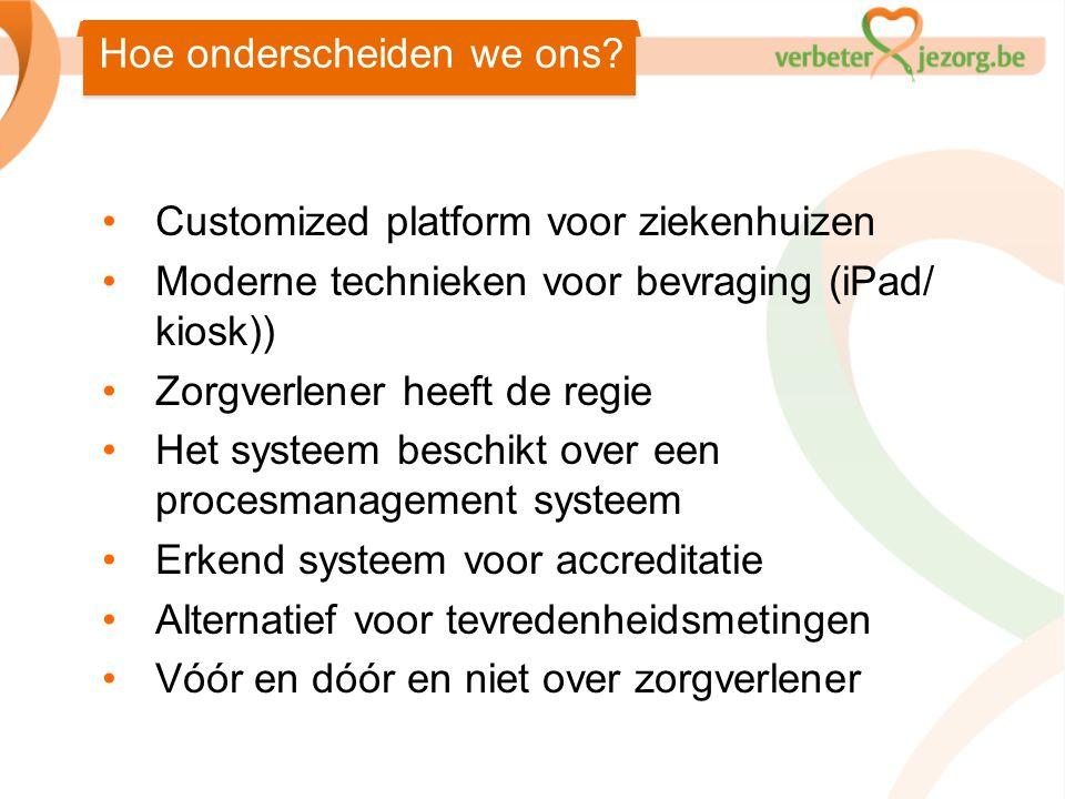 •Customized platform voor ziekenhuizen •Moderne technieken voor bevraging (iPad/ kiosk)) •Zorgverlener heeft de regie •Het systeem beschikt over een p