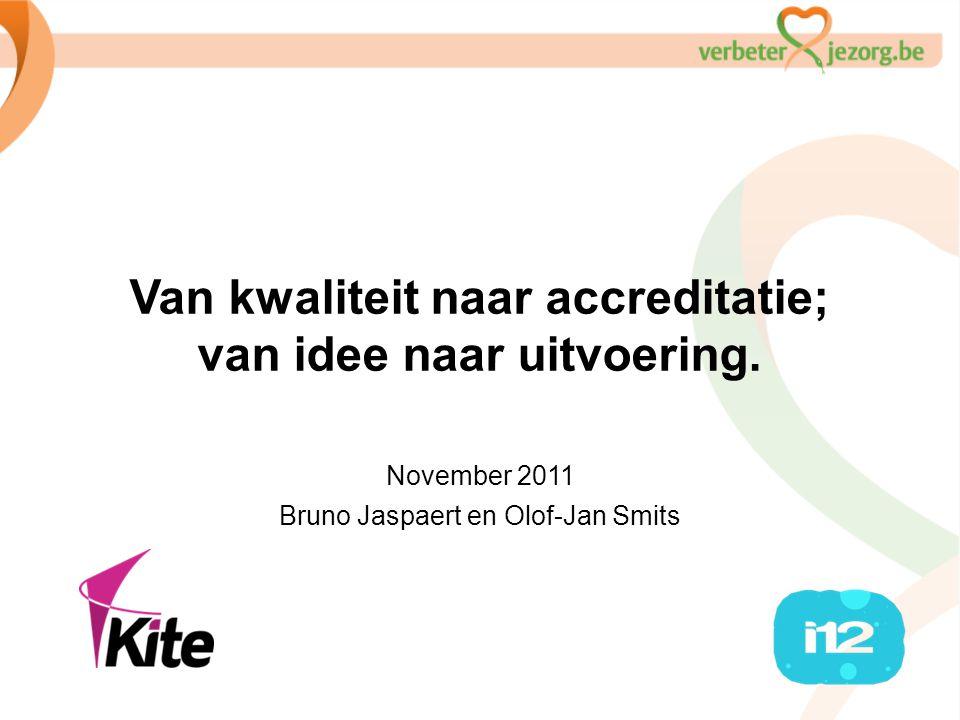Van kwaliteit naar accreditatie; van idee naar uitvoering. November 2011 Bruno Jaspaert en Olof-Jan Smits