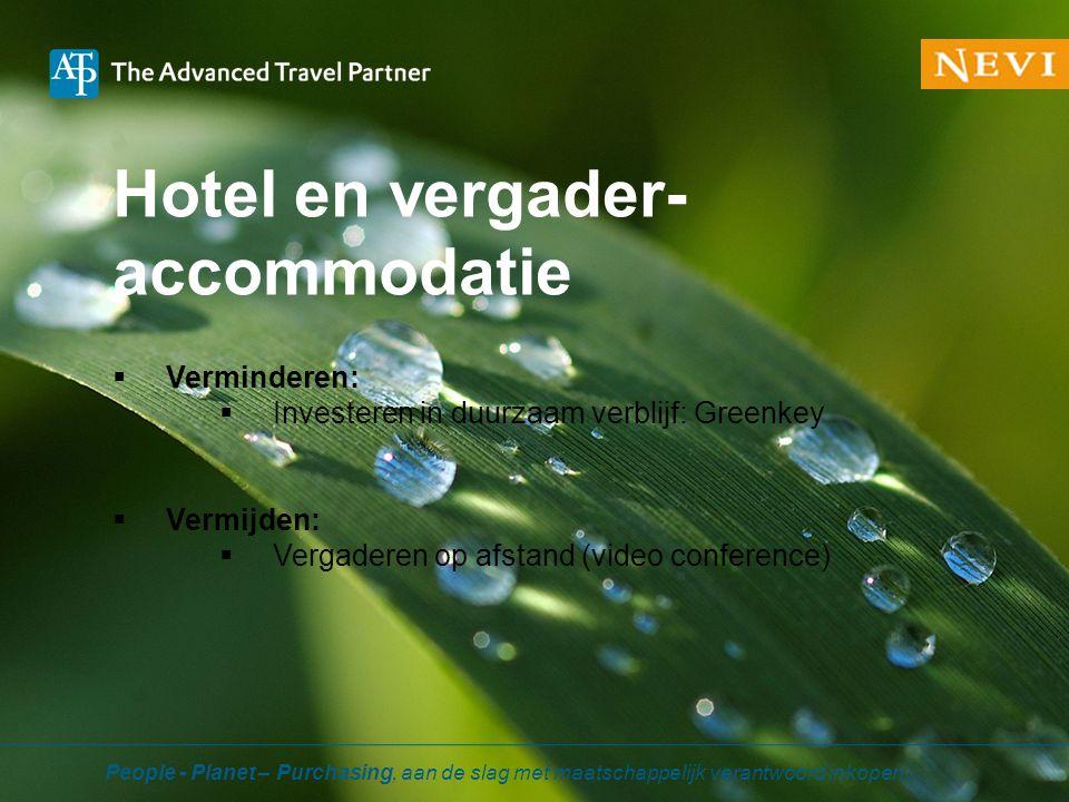 Hotel en vergader- accommodatie  Verminderen:  Investeren in duurzaam verblijf: Greenkey  Vermijden:  Vergaderen op afstand (video conference) Peo