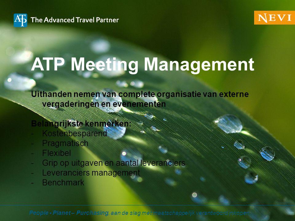 ATP Meeting Management Uithanden nemen van complete organisatie van externe vergaderingen en evenementen Belangrijkste kenmerken: -Kostenbesparend -Pr
