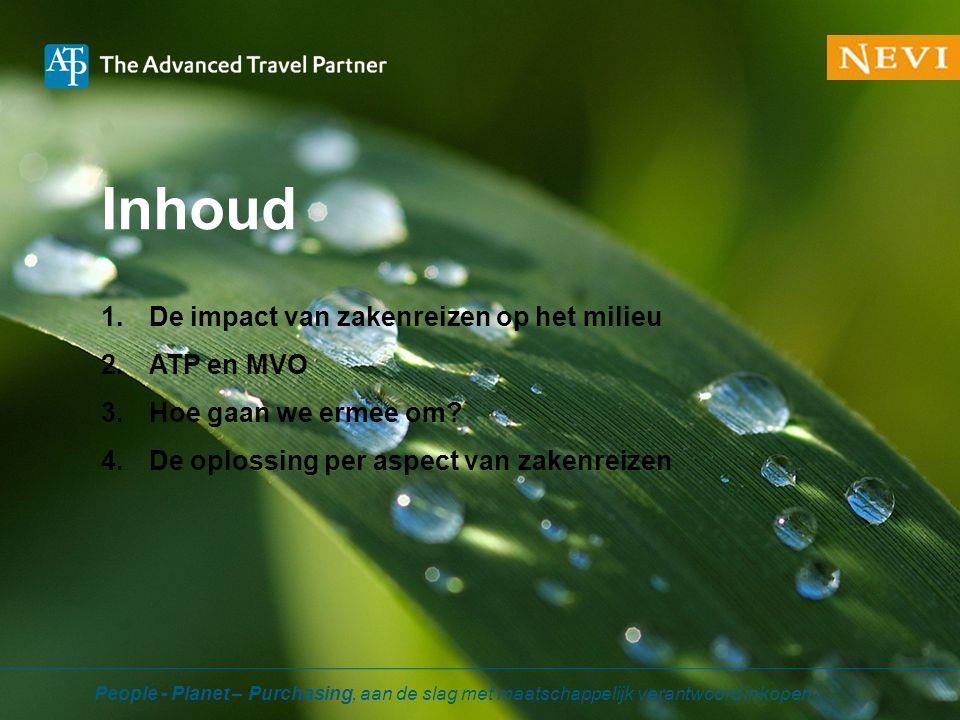 Inhoud 1.De impact van zakenreizen op het milieu 2.ATP en MVO 3.Hoe gaan we ermee om? 4.De oplossing per aspect van zakenreizen People - Planet – Purc