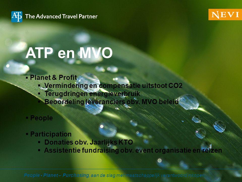 ATP en MVO  Planet & Profit  Vermindering en compensatie uitstoot CO2  Terugdringen energieverbruik  Beoordeling leveranciers obv. MVO beleid  Pe