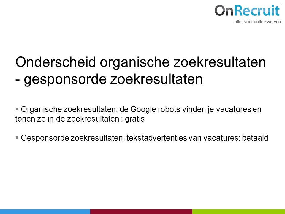 Onderscheid organische zoekresultaten - gesponsorde zoekresultaten  Organische zoekresultaten: de Google robots vinden je vacatures en tonen ze in de