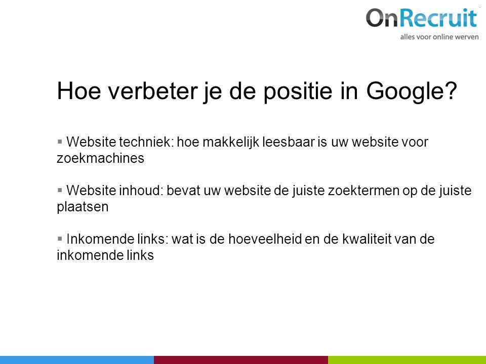 Hoe verbeter je de positie in Google?  Website techniek: hoe makkelijk leesbaar is uw website voor zoekmachines  Website inhoud: bevat uw website de