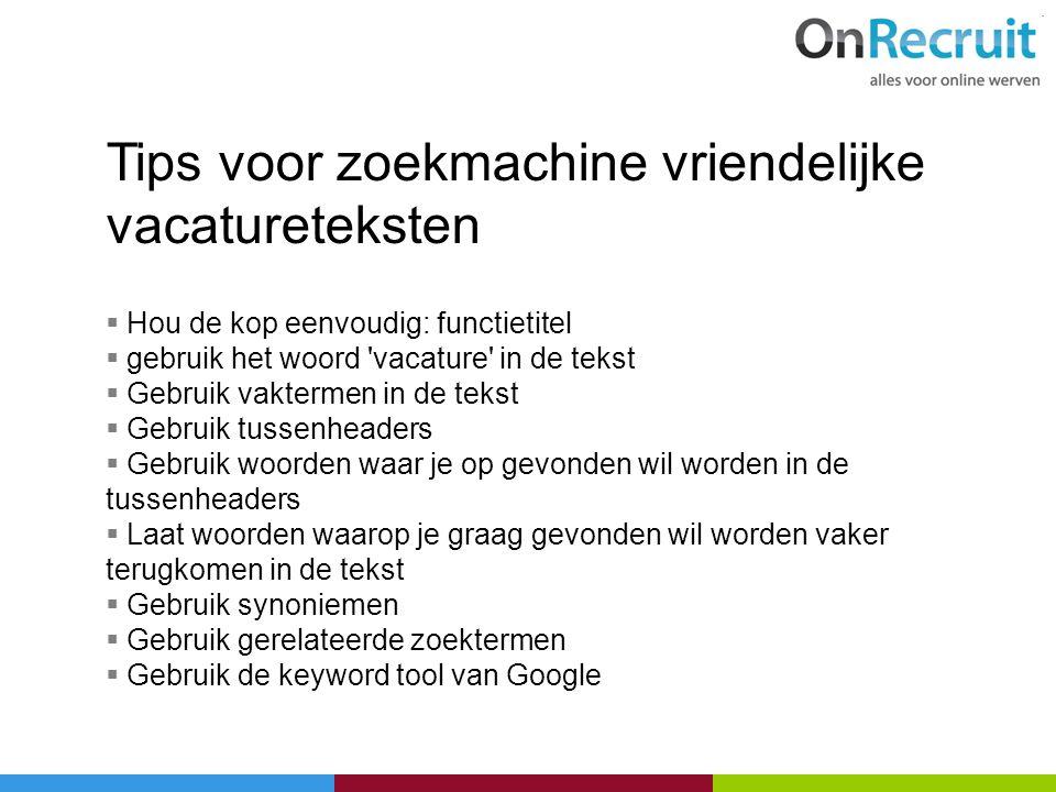 Tips voor zoekmachine vriendelijke vacatureteksten  Hou de kop eenvoudig: functietitel  gebruik het woord 'vacature' in de tekst  Gebruik vaktermen