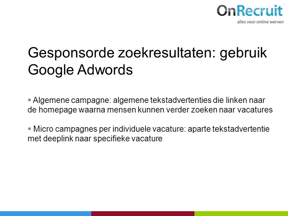 Gesponsorde zoekresultaten: gebruik Google Adwords  Algemene campagne: algemene tekstadvertenties die linken naar de homepage waarna mensen kunnen ve