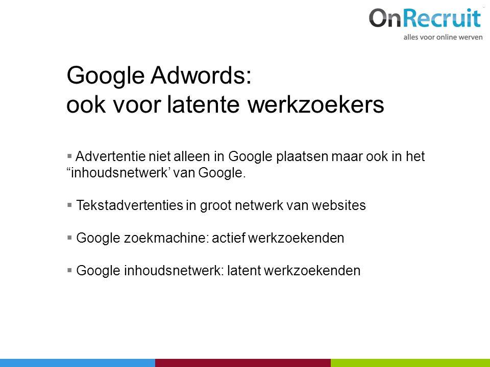 """Google Adwords: ook voor latente werkzoekers  Advertentie niet alleen in Google plaatsen maar ook in het """"inhoudsnetwerk' van Google.  Tekstadverten"""