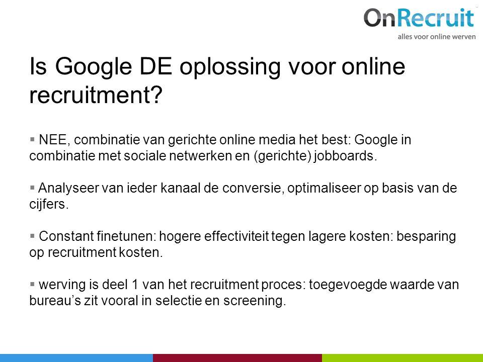 Is Google DE oplossing voor online recruitment?  NEE, combinatie van gerichte online media het best: Google in combinatie met sociale netwerken en (g