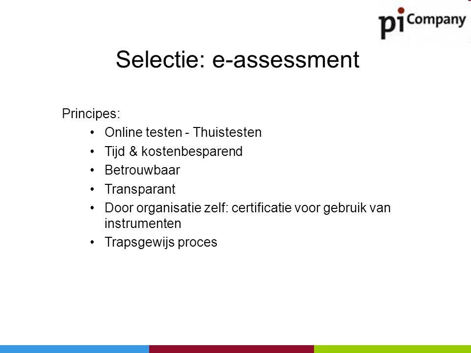 Selectie: e-assessment Principes: •Online testen - Thuistesten •Tijd & kostenbesparend •Betrouwbaar •Transparant •Door organisatie zelf: certificatie