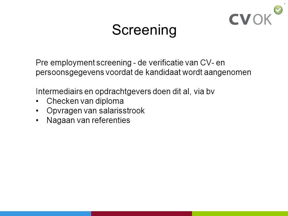 Screening Pre employment screening - de verificatie van CV- en persoonsgegevens voordat de kandidaat wordt aangenomen Intermediairs en opdrachtgevers