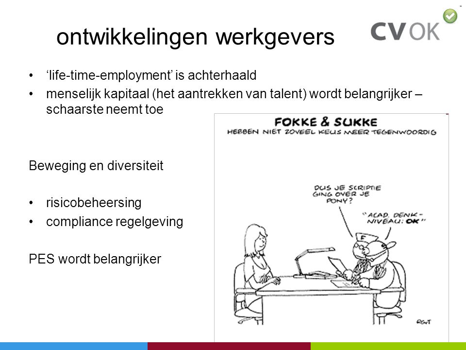 •'life-time-employment' is achterhaald •menselijk kapitaal (het aantrekken van talent) wordt belangrijker – schaarste neemt toe Beweging en diversitei